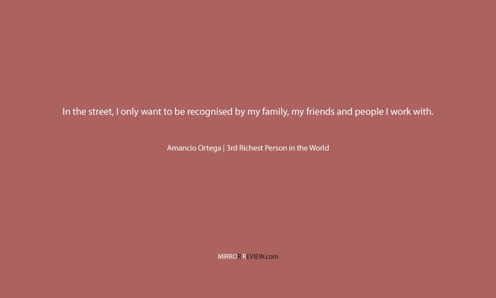 Amancio Ortega Quote, 3rd Richest Person in the World at Mirror Review Magazine