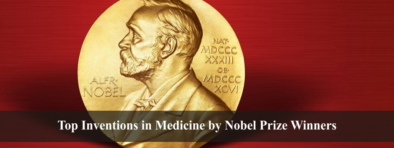 Top Inventions in Medicine by Nobel Prize Winners