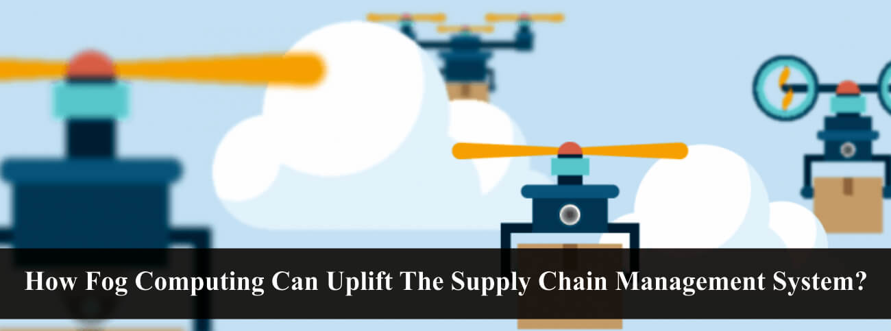 How_Fog_Computing_Can_Uplift_The_Supply_Chain_Management_System
