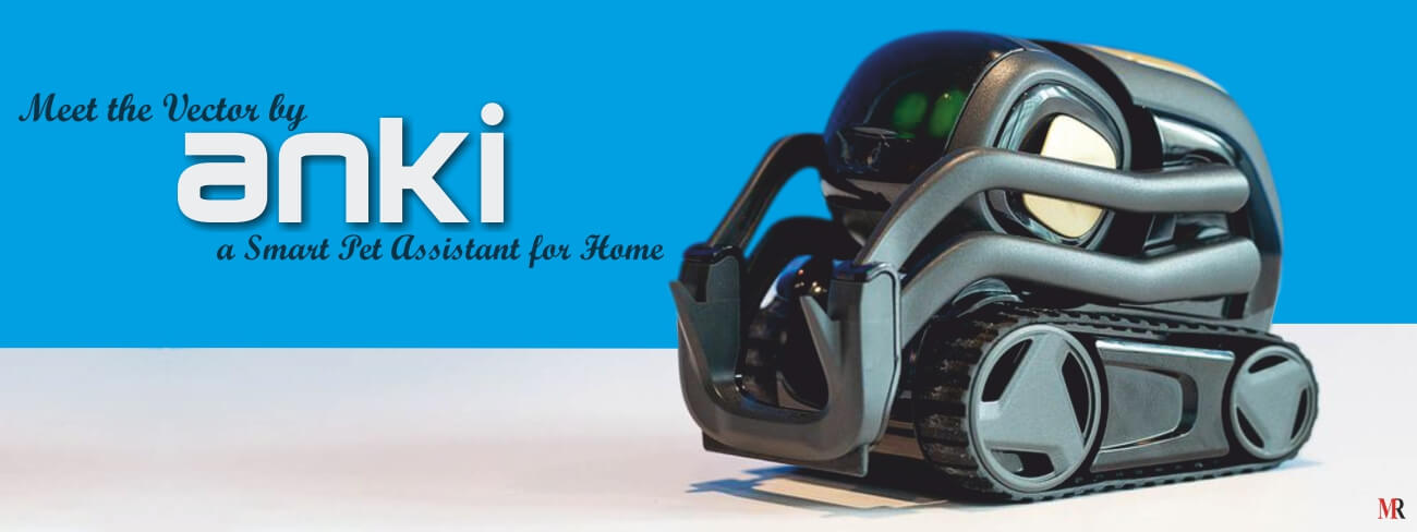 Meet the Vector by Anki, a Smart Pet Assistant for Home