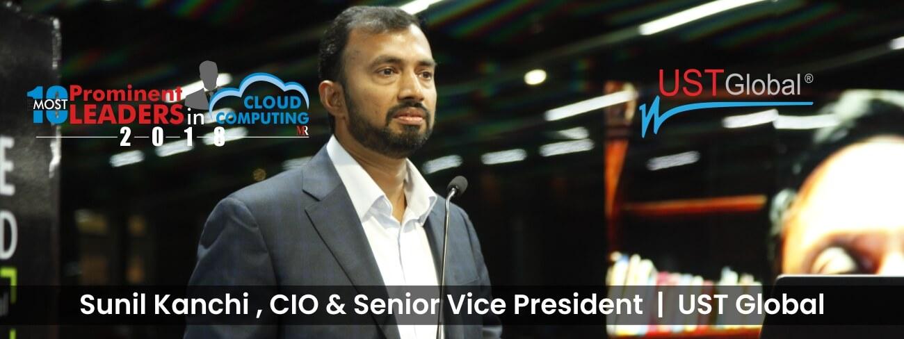 Sunil Kanchi , CIO & Senior Vice President , UST Global
