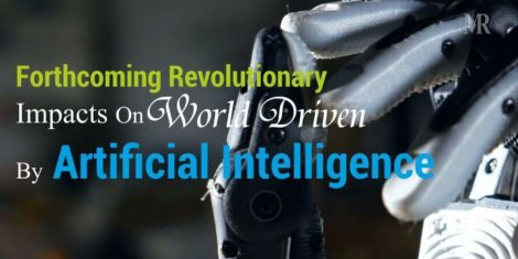 Forthcoming Revolutionary Impacts On World Driven By Artificial Intelligence