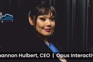 Shannon Hulbert, CEO, Opus Interactive