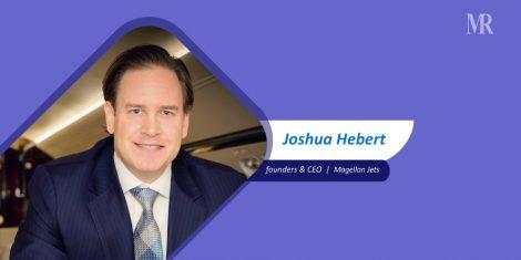 Joshua Hebert, CEO, Magellan Jets