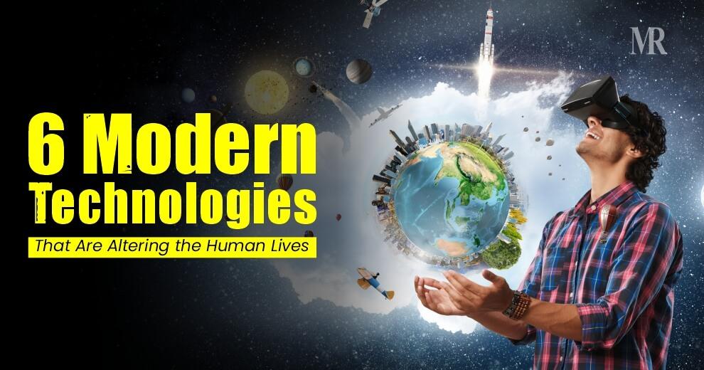 Modern Technologies Alter Human Lives