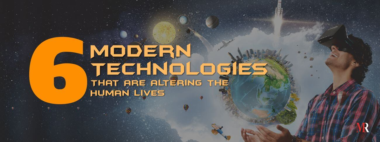 Modern Technologies Alter Human Lives
