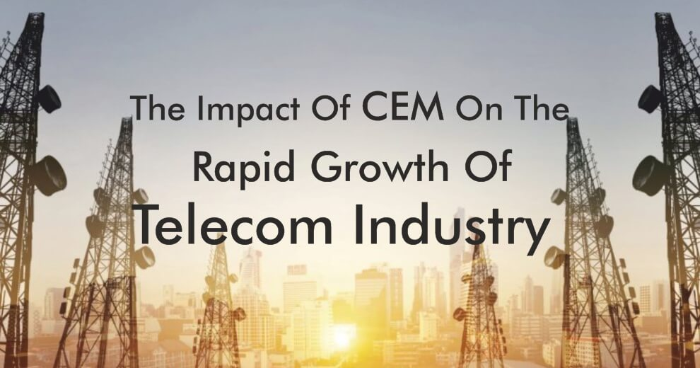 Impact of CEM on Telecom Industry