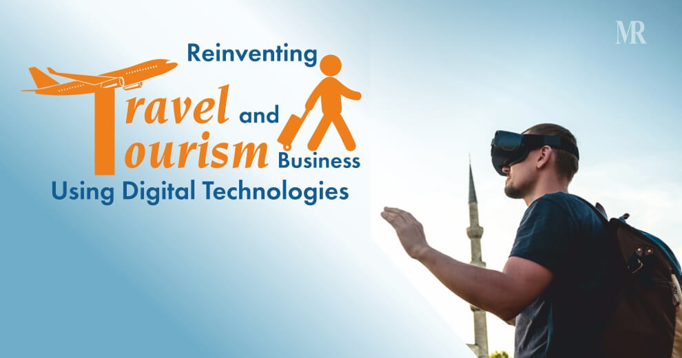 Reinventing the Travel and Tourism Business Using Digital Technologies and Devices