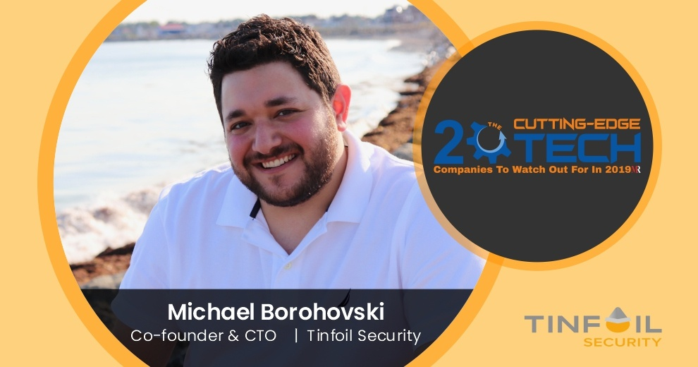 Michael Borohovski founded Tinfoil Security to solve Digital Security Problems.